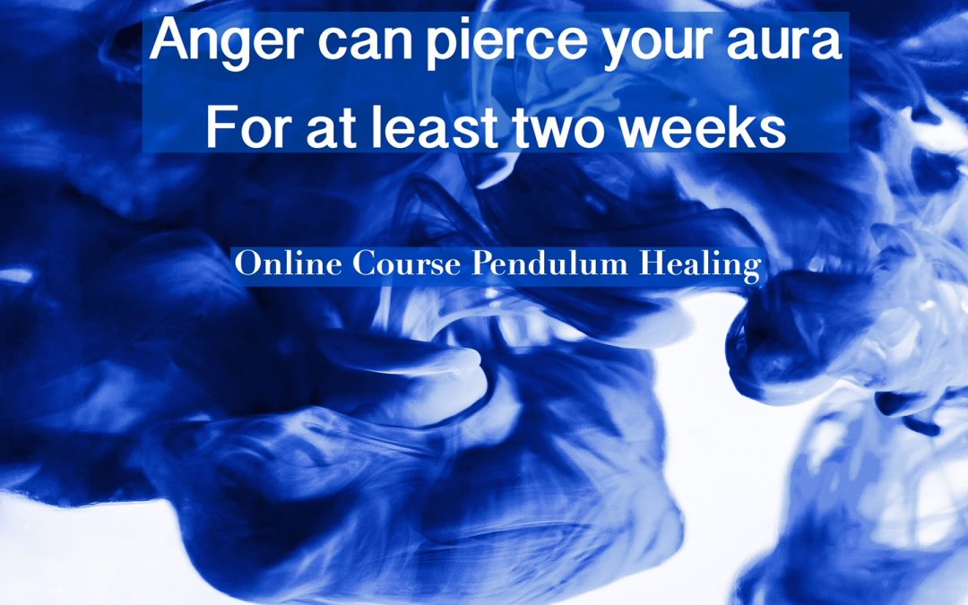 Anger can pierce your aura